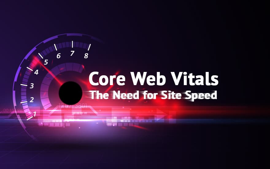 Core Web Vitals - The Need for Site Speed