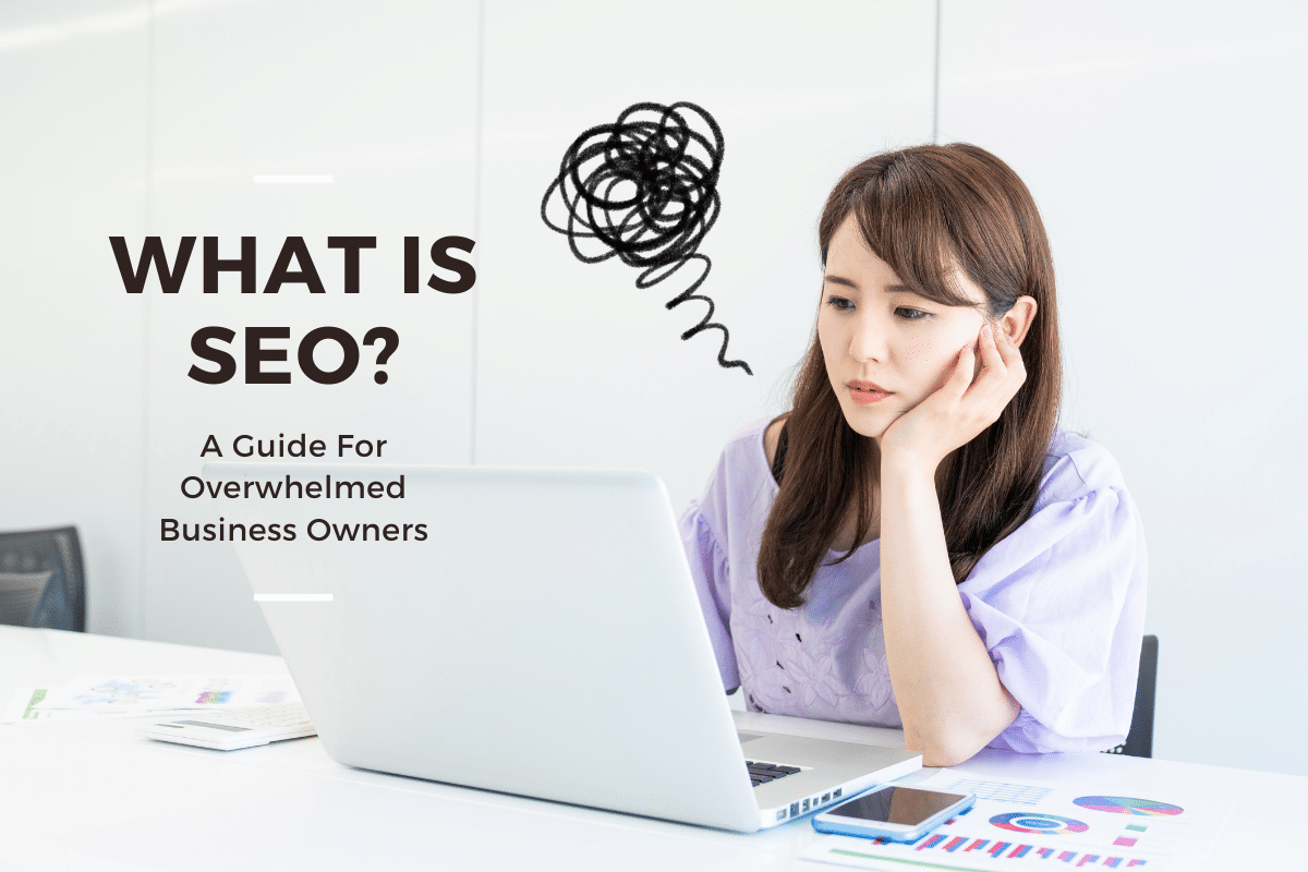 A banner with image of a woman sitting behind a laptop and text saying 'What is SEO - A Guide For Overwhelmed Business Owners'